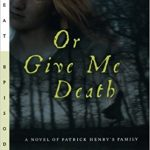 <i>Or Give Me Death: A Novel of Patrick Henry's Family <br> </i> by Ann Rinaldi