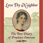 <i>Love Thy Neighbor: The Tory Diary of Prudence Emerson <br> </i> by Ann Turner