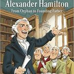 <i> Alexander Hamilton: From Orphan to Founding Father <br> </i>by Monica Kulling