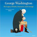 <i>George Washington: His Legacy of Faith, Character, and Courage <br> </i>  by Demi