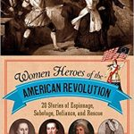 <i> Women Heroes of the American Revolution: 20 Stories of Espionage, Sabotage, Defiance, and Rescue<br> </i>  by Susan Casey