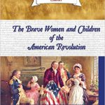 <i>The Brave Women and Children of the American Revolution <br> </i> by John Micklos Jr.