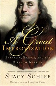 <i> A Great Improvisation: Franklin, France, and the Birth of America <br> </i> by Stacy Schiff