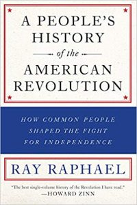 <i> A People's History of the American Revolution: How Common People Shaped the Fight for Independence <br> </i> by Ray Raphael