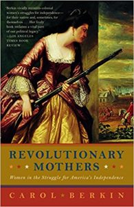 <i> Revolutionary Mothers: Women in the Struggle for America's Independence<br> </i>  by Carol Berkin