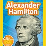 <i> National Geographic Kids Readers: Alexander Hamilton <br> </i> by Libby Romero