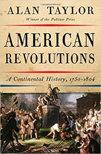 <i> American Revolutions: A Continental History, 1750-1804<br> </i>  by Alan Taylor