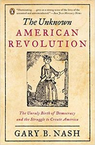 <i> The Unknown American Revolution: The Unruly Birth of Democracy and the Struggle to Create America  <br> </i> by Gary Nash