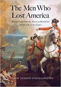 <i>The Men Who Lost America: British Leadership, the American Revolution, and the Fate of the Empire <br> </i> by Andrew Jackson O'Shaughnessy